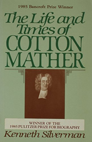 The Life and Times of Cotton Mather: Silverman, Kenneth