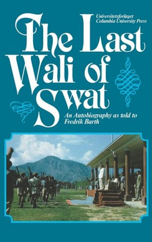 The Last Wali of Swat: An Autobiography As Told to Fredrik Barth