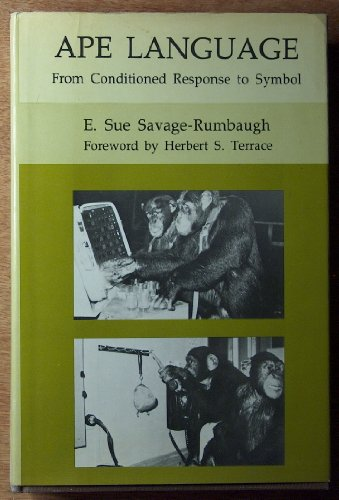 Ape Language: From Conditioned Response to Symbol (Animal Intelligence): Savage-Rumbaugh, E. S.