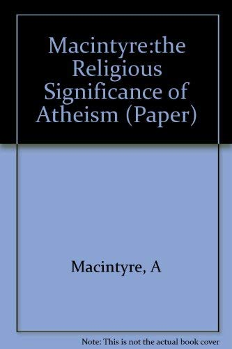 The Religious Significance of Atheism (Bampton Lectures in America): MacIntyre, Alasdair; Ricoeur, ...