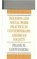 Religion and Social Work Practice in Contemporary American Society (Hardback): Frank Loewenberg