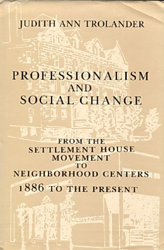 9780231064729: Professionalism and Social Change: From the Settlement House Movement to Neighborhood Centers, 1886 to the Present (Columbia History of Urban Life)