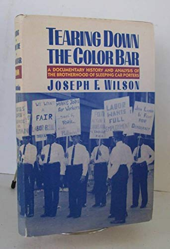 Tearing Down the Color Bar - A Documentary History and Analysis of the Brotherhood of Sleeping Car ...