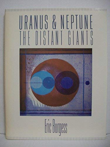 Uranus and Neptune: The Distant Giants (0231064926) by Eric Burgess
