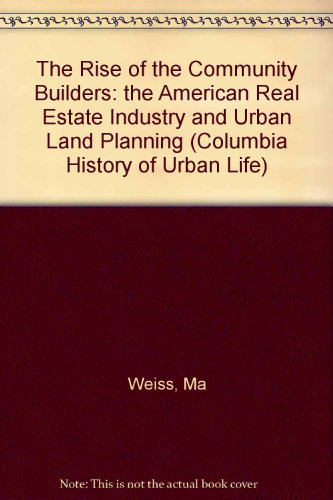 The Rise of the Community Builders: The American Real Estate Industry and Urban Land Planning (...