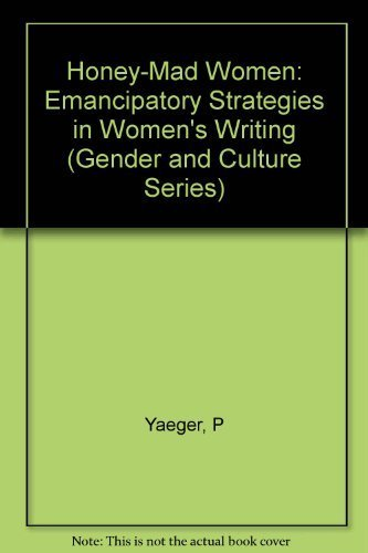 9780231065146: Honey-Mad Women: Emancipatory Strategies in Women's Writing (Gender and Culture)