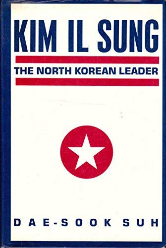 9780231065726: Kim IL Sung: The North Korean Leader (Studies of the East Asian Institute)
