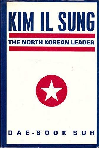 Kim Il Sung: The North Korean Leader.: Suh, Dae-sook.