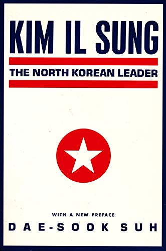 9780231065733: Kim Il Sung: The North Korean Leader (Studies of the Weatherhead East Asian Institute, Columbia University)