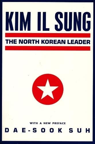 Kim Il Sung The North Korean Leader: Suh, Dae-Sook