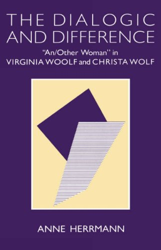 The Dialogic and Difference: An/Other Woman in Virginia Woolf and Christa Wolf (Hardback): ...