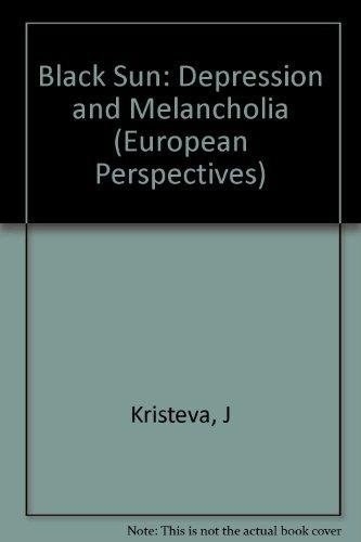 9780231067065: Black Sun: Depression and Melancholia (European Perspectives: A Series of the Columbia University Press)