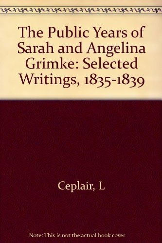 9780231068000: The Public Years of Sarah and Angelina Grimke: Selected Writings, 1835-1839