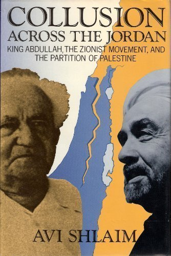 9780231068383: Collusion Across the Jordan: King Abdullah, the Zionist Movement, and the Partition of Palestine