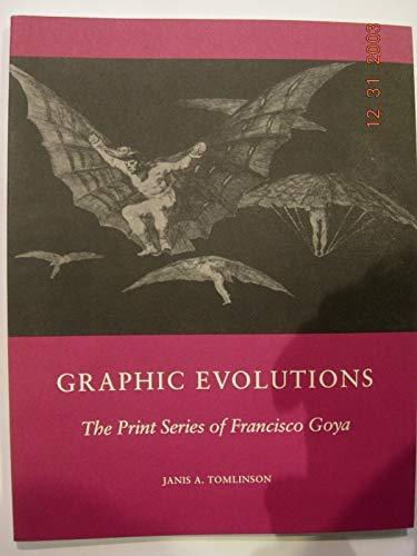 9780231068659: Graphic Evolution: The Print Series of Francisco Goya (Columbia Studies on Art)