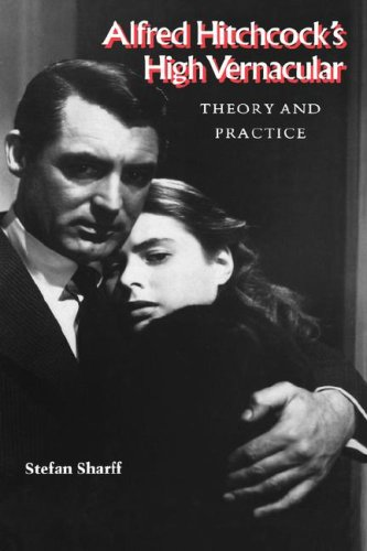 Alfred Hitchcock's High Vernacular: Theory and Practice: Sharff, Stefan