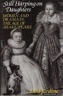 Still Harping on Daughters: Women and Drama in the Age of Shakespeare (0231070632) by Lisa Jardine