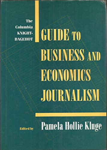 9780231070720: The Columbia Knight-Bagehot Guide to Economics and Business Journalism