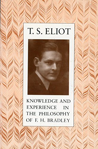 Knowledge and Experience in the Philosophy of F. H. Bradley: Eliot, T. S.
