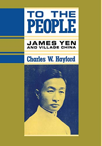 9780231072045: To the People: James Yen and Village China (The U.S. and Pacific Asia : Studies in Social, Economic, and Politcal Interaction)