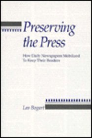 Preserving the Press: How Daily Newspapers Mobilized: Bogart, Leo