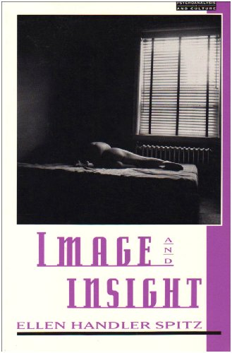 Image and Insight: Essays in Psychoanalysis and the Arts (Psychoanalysis & Culture S)