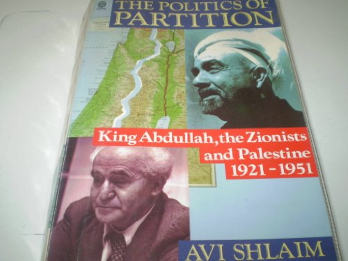 9780231073653: The Politics of Partition: King Abdullah, the Zionists, and Palestine, 1921-1951