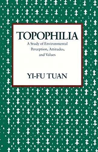 9780231073950: Topophilia: A Study of Environmental Perceptions, Attitudes, and Values