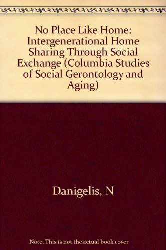 No Place Like Home: Intergenerational Homesharing Through Social Exchange (Columbia Studies of ...