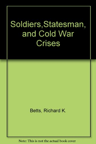9780231074681: Soldiers, Statesmen, and Cold War Crises (Morningside Book)