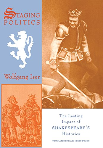 Staging Politics: The Lasting Impact of Shakespeare s Histories (Hardback): Wolfgang Iser