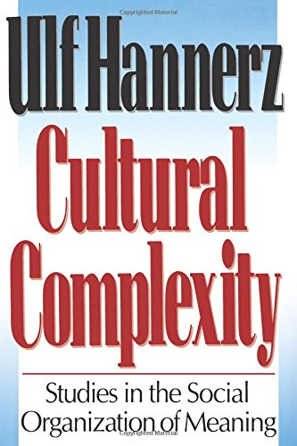 CULTURAL COMPLEXITY. STUDIES IN THE SOCIAL ORGANIZATION OF MEANING