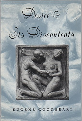 Desire and Its Discontents.: Goodheart, Eugene