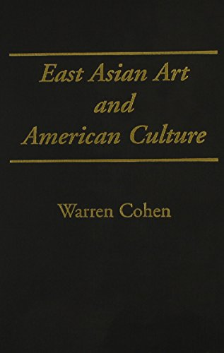East Asian Art and American Culture (0231076444) by Cohen, Warren I.