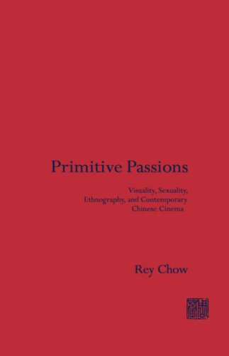 9780231076821: Primitive Passions: Visuality, Sexuality, Ethnography, and Contemporary Chinese Cinema