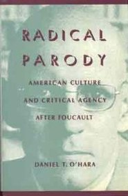 9780231076920: Radical Parody: American Culture and Critical Agency After Foucault