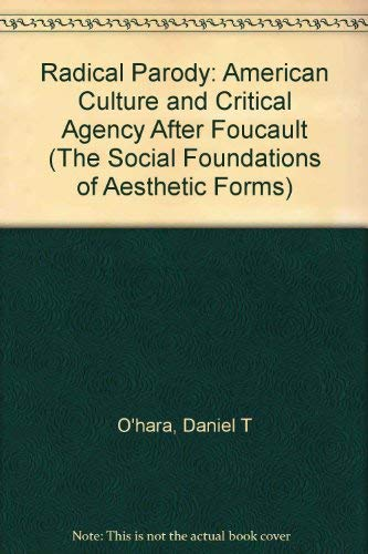 9780231076937: Radical Parody: American Culture and Critical Agency After Foucault (The Social Foundations of Aesthetic Forms)