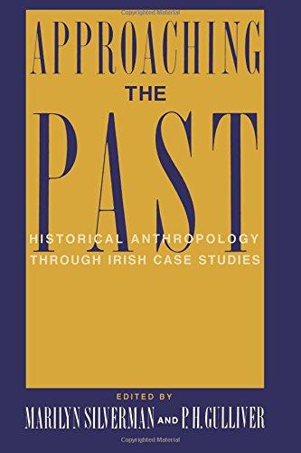 9780231079211: Approaching the Past: Historical Anthropology Through Irish Case Studies