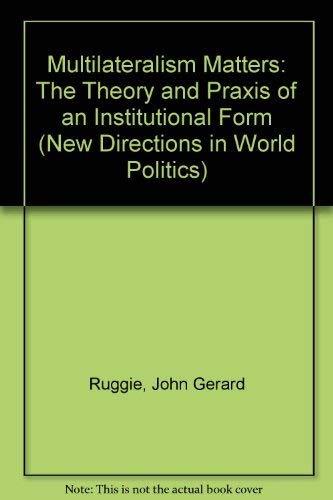 9780231079808: Multilateralism Matters: The Theory and Praxis of an Institutional Form (New Directions in World Politics)