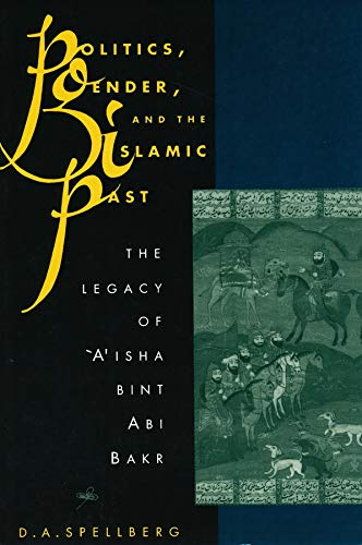 9780231079983: Politics, Gender, and the Islamic Past: The Legacy of 'A'Isha Bint Abi Bakr