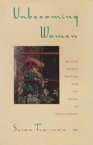 9780231080002: Unbecoming Women: British Women Writers and the Novel of Development (Culture & Gender)