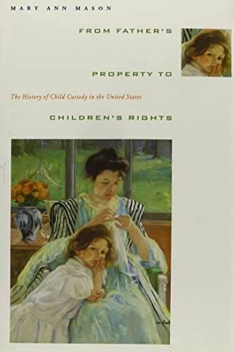 9780231080460: From Father's Property to Children's Rights: The History of Child Custody in the United States