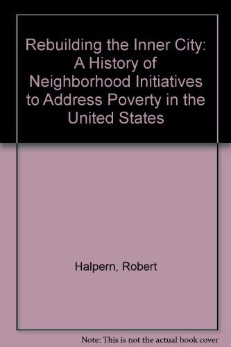 9780231081146: Rebuilding the Inner City: A History of Neighborhood Initiatives to Address Poverty in the United States