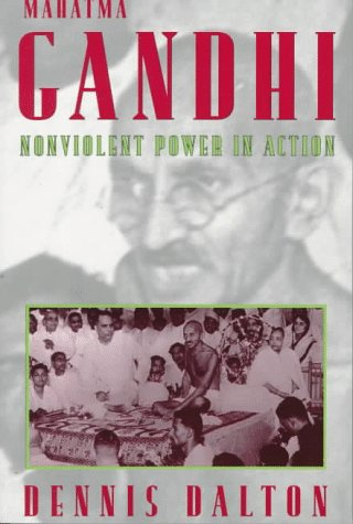 Mahatma Gandhi: Nonviolent Power in Action: Dennis Dalton
