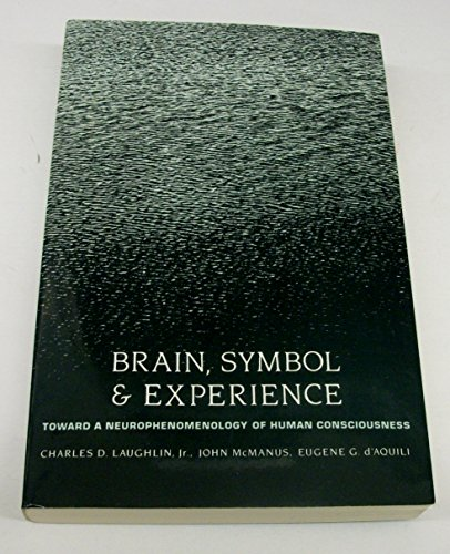 9780231081399: Brain, Symbol and Experience: Toward a Neurophenomenology of Human Consciousness (A Morningside Book S.)
