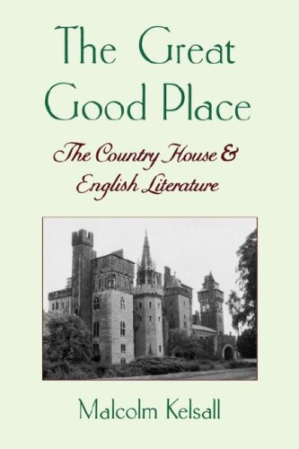 THE GREAT GOOD PLACE: The Country House and English Literature: Kelsall, Malcolm