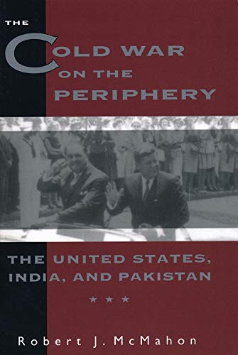 9780231082273: The Cold War on the Periphery: The United States, India, and Pakistan