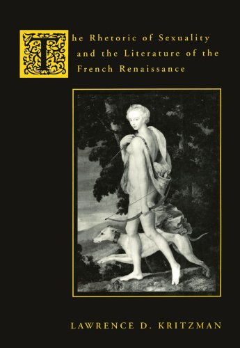 The Rhetoric of Sexuality and the Literature of the French Renaissance (023108269X) by Lawrence Kritzman