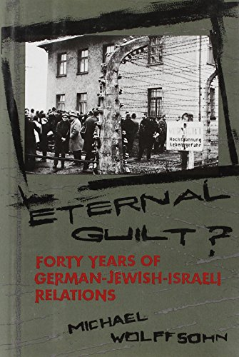 Eternal Guilt?: Forty Years of German-Jewish Relations,