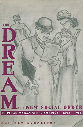 Dream of a New Social Order: Popular Magazines in America, 1893-1914: Schneirov, Matthew